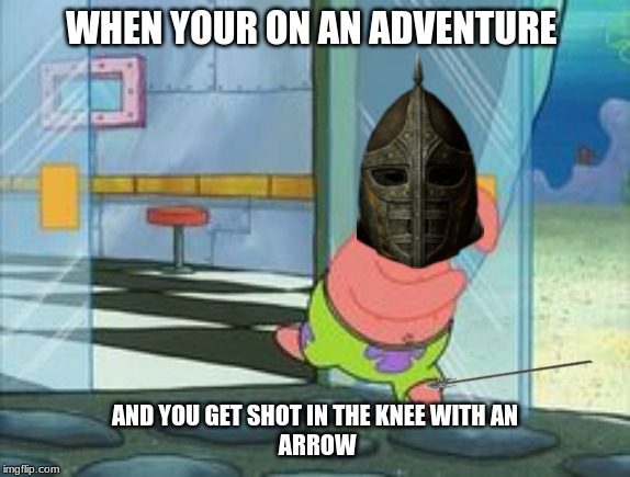 Patrick running | WHEN YOUR ON AN ADVENTURE AND YOU GET SHOT IN THE KNEE WITH AN ARROW | image tagged in patrick running | made w/ Imgflip meme maker