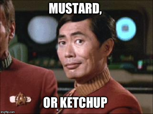 Sulu Oh My | MUSTARD, OR KETCHUP | image tagged in sulu oh my | made w/ Imgflip meme maker