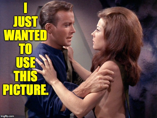 The hair on the original series was always nice  ( : | I JUST WANTED TO USE THIS PICTURE. | image tagged in memes,kirk,human arm meld,nice hair,star trek | made w/ Imgflip meme maker