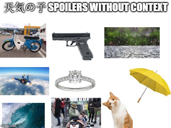 Weathering with You | 天気の子 SPOILERS WITHOUT CONTEXT | image tagged in blank white template | made w/ Imgflip meme maker