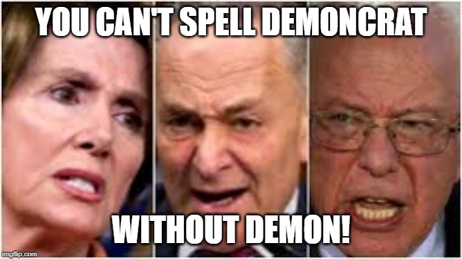 If it looks evil and it acts evil, it probably is evil. |  YOU CAN'T SPELL DEMONCRAT; WITHOUT DEMON! | image tagged in memes,politics,demoncrats,demons,demonic | made w/ Imgflip meme maker