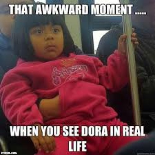 image tagged in dora the explorer,dora | made w/ Imgflip meme maker