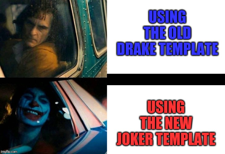 USING THE OLD DRAKE TEMPLATE USING THE NEW JOKER TEMPLATE | image tagged in blank white template,joker drake | made w/ Imgflip meme maker