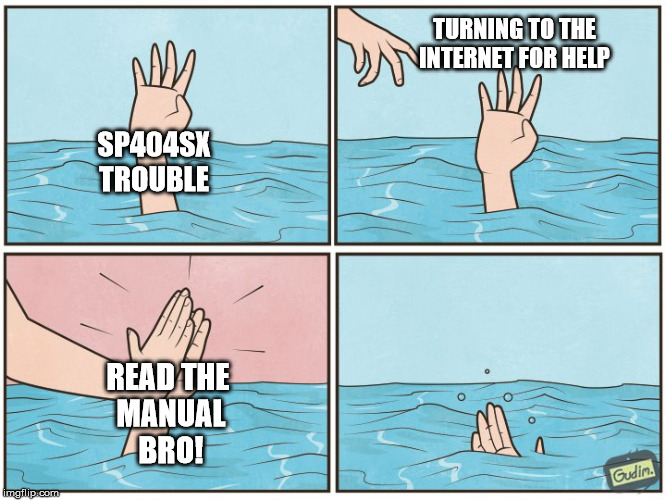 SP404SX TROUBLE TURNING TO THE INTERNET FOR HELP READ THE  MANUAL BRO! | image tagged in beatmaking,sp404,sp404sx,sp404og,lofihiphop,lofi | made w/ Imgflip meme maker