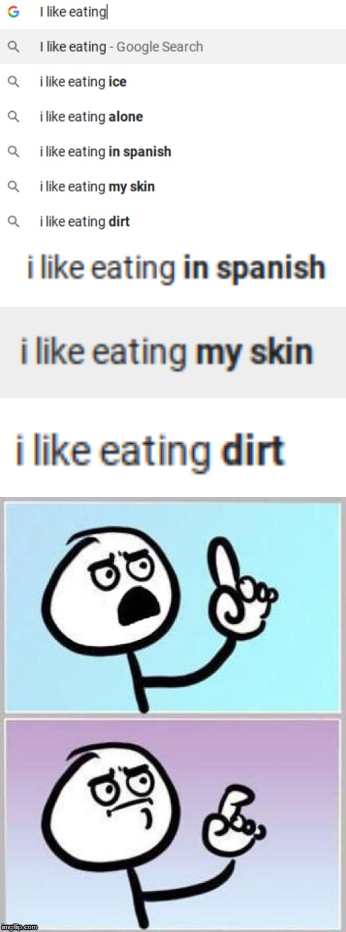 WHAT | image tagged in umm,google search,i like eating | made w/ Imgflip meme maker