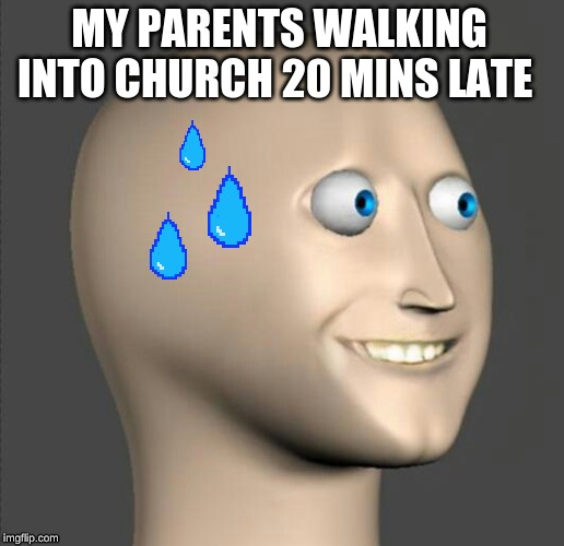 MY PARENTS WALKING INTO CHURCH 20 MINS LATE | image tagged in church,parents,worried | made w/ Imgflip meme maker
