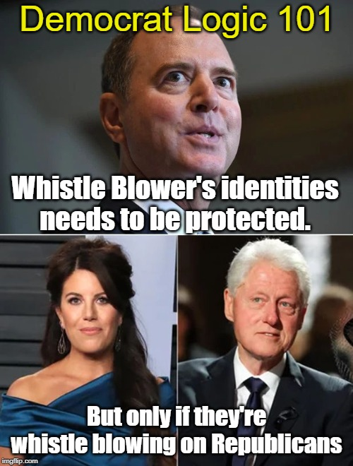 Democrat Whistle Blower Logic |  Democrat Logic 101; Whistle Blower's identities needs to be protected. But only if they're whistle blowing on Republicans | image tagged in whistleblower,adam schiff,monica lewinsky,bill clinton | made w/ Imgflip meme maker