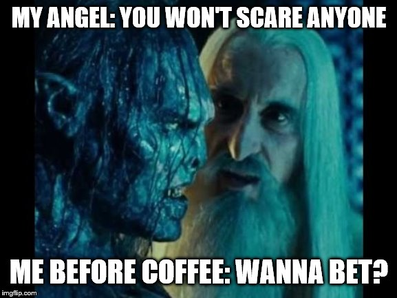MY ANGEL: YOU WON'T SCARE ANYONE ME BEFORE COFFEE: WANNA BET? | image tagged in yin/yang | made w/ Imgflip meme maker