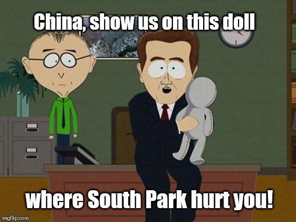 Poor little China |  China, show us on this doll; where South Park hurt you! | image tagged in show me on this doll,china bans south park,censorship,human rights,china dictates our arts,communism | made w/ Imgflip meme maker