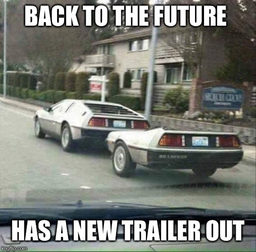 Bad Pun Back to the Future |  BACK TO THE FUTURE; HAS A NEW TRAILER OUT | image tagged in back to the future,memes,bad pun,trailer park boys,marty mcfly,doc brown | made w/ Imgflip meme maker