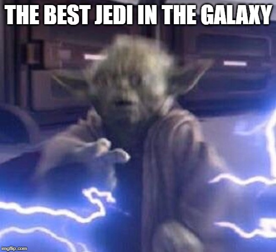 YODA MEME | THE BEST JEDI IN THE GALAXY | image tagged in star wars yoda | made w/ Imgflip meme maker