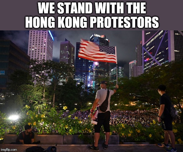 Will this be featured or is imgflip owned by China, just like Blizzard and the NBA? | WE STAND WITH THE HONG KONG PROTESTORS | image tagged in welcome to hong kong,protesters,america,freedom,free speech,hong kong | made w/ Imgflip meme maker