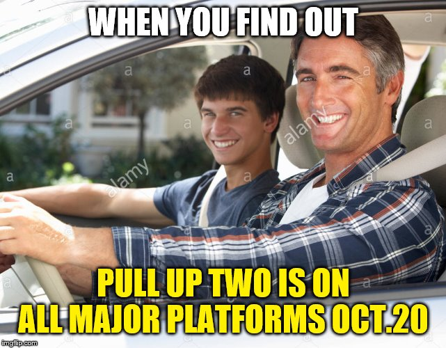 WHEN YOU FIND OUT; PULL UP TWO IS ON ALL MAJOR PLATFORMS OCT.20 | image tagged in lol,pull up,dotm | made w/ Imgflip meme maker