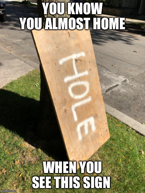 Crappy neighborhood | YOU KNOW YOU ALMOST HOME WHEN YOU SEE THIS SIGN | image tagged in ghetto,poor,home,shithole,worst,sign | made w/ Imgflip meme maker