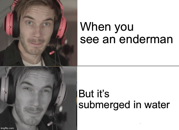 When you see an enderman But it's submerged in water | image tagged in pewdiepie,minecraft,gaming,enderman | made w/ Imgflip meme maker