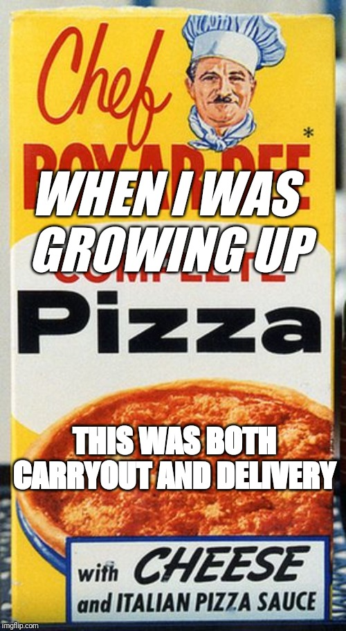 Chef boyardee | WHEN I WAS  GROWING UP THIS WAS BOTH CARRYOUT AND DELIVERY | image tagged in pizza | made w/ Imgflip meme maker