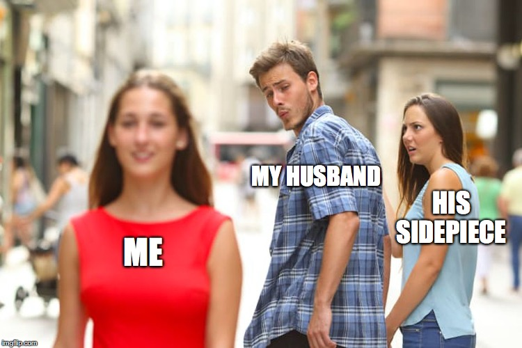 The Husband comes back, for good. | ME MY HUSBAND HIS SIDEPIECE | image tagged in memes,distracted boyfriend,gay marriage,reunion,happiness | made w/ Imgflip meme maker