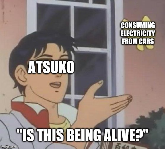 "Is This A Pigeon | ATSUKO CONSUMING ELECTRICITY FROM CARS ""IS THIS BEING ALIVE?"" 