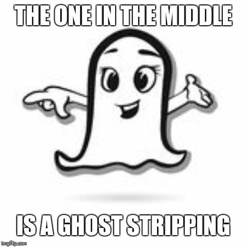 THE ONE IN THE MIDDLE IS A GHOST STRIPPING | made w/ Imgflip meme maker