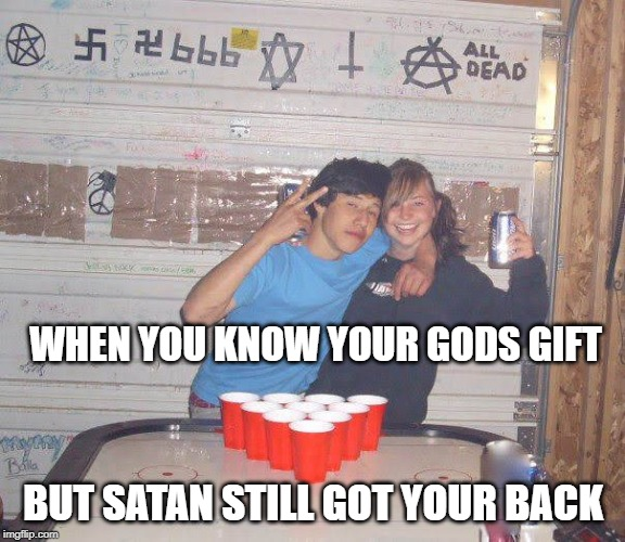 Gods Gift | WHEN YOU KNOW YOUR GODS GIFT BUT SATAN STILL GOT YOUR BACK | image tagged in god gift,funny satan,good vs evil,good vibes,colorado,chillin | made w/ Imgflip meme maker