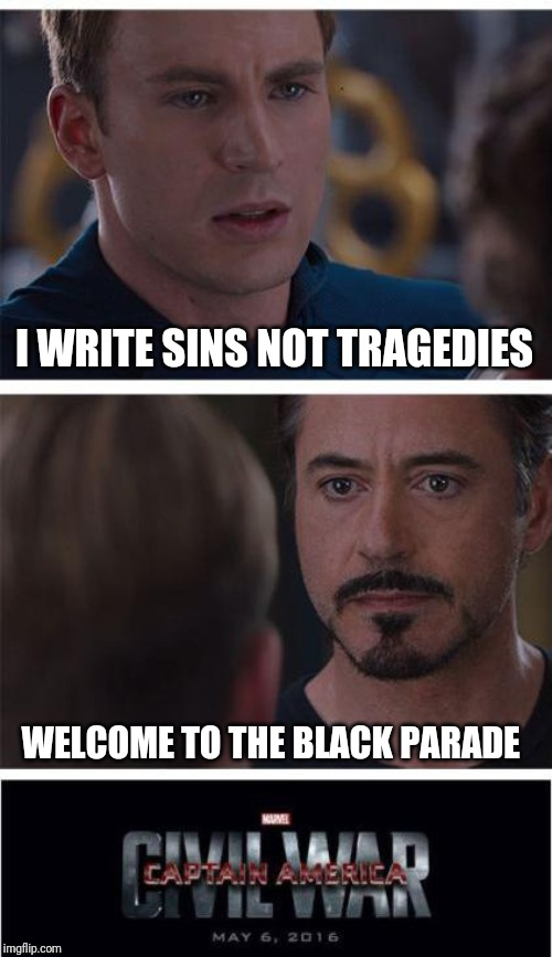 Marvel Civil War 1 Meme | I WRITE SINS NOT TRAGEDIES WELCOME TO THE BLACK PARADE | image tagged in memes,marvel civil war 1 | made w/ Imgflip meme maker