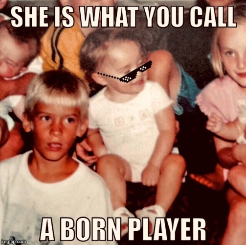 she is what you call a born player | image tagged in memes,funny,funny memes,baby,chill,player | made w/ Imgflip meme maker