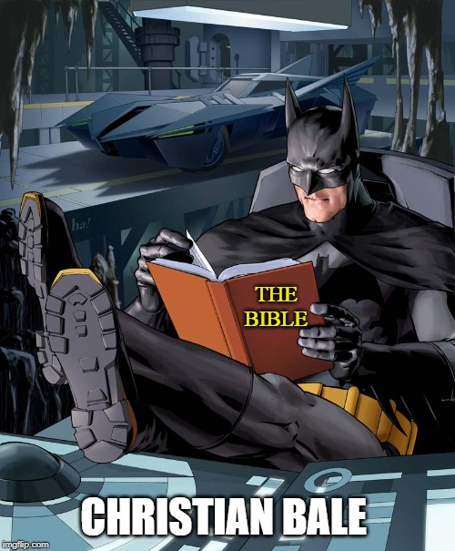Batman Reading  | THE BIBLE CHRISTIAN BALE | image tagged in batman reading,batman,bible,holy bible,reading,the dark knight | made w/ Imgflip meme maker