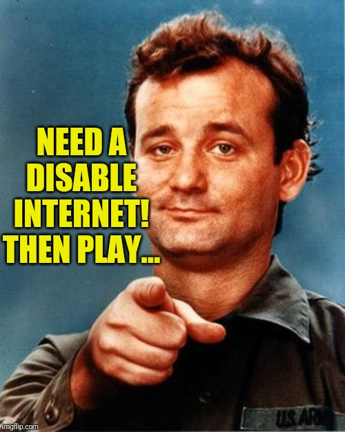 Bill Murray  | NEED A DISABLE INTERNET! THEN PLAY... | image tagged in bill murray | made w/ Imgflip meme maker