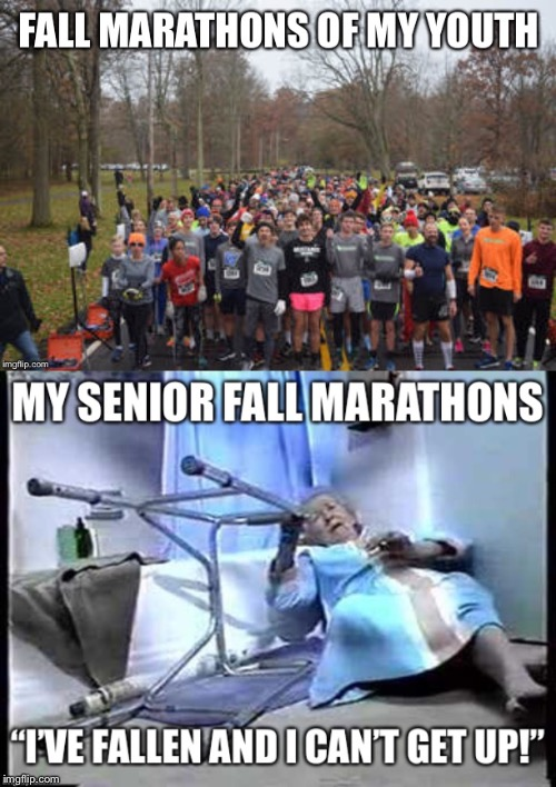 Aging Gracefully | image tagged in marathon,running,fall,senior,elderly | made w/ Imgflip meme maker