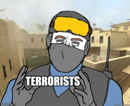 counter-strike | TERRORISTS | image tagged in counter-strike | made w/ Imgflip meme maker
