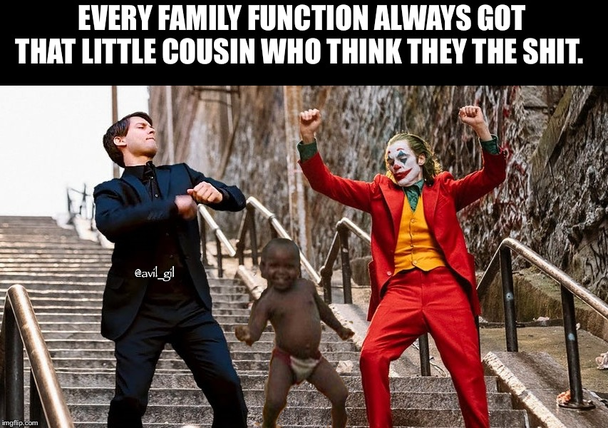 EVERY FAMILY FUNCTION ALWAYS GOT THAT LITTLE COUSIN WHO THINK THEY THE SHIT. @avil_gil | image tagged in joker,toby maguire,dancing | made w/ Imgflip meme maker