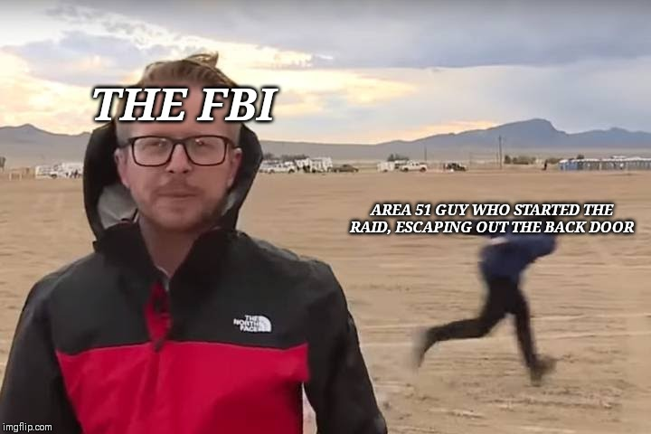 Area 51 Naruto Runner | THE FBI AREA 51 GUY WHO STARTED THE RAID, ESCAPING OUT THE BACK DOOR | image tagged in area 51 naruto runner | made w/ Imgflip meme maker