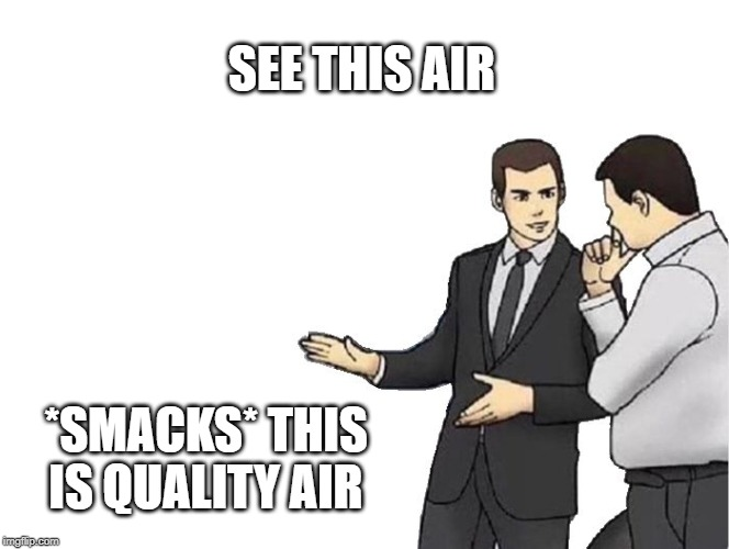 Car Salesman Slaps Hood | SEE THIS AIR *SMACKS* THIS IS QUALITY AIR | image tagged in memes,car salesman slaps hood | made w/ Imgflip meme maker