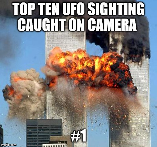 9/11 | TOP TEN UFO SIGHTING CAUGHT ON CAMERA #1 | image tagged in 9/11 | made w/ Imgflip meme maker
