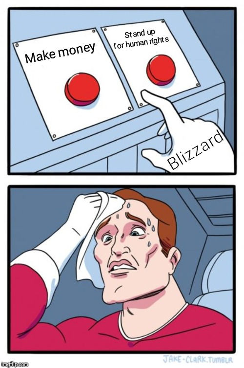 Tough decision |  Stand up for human rights; Make money; Blizzard | image tagged in memes,two buttons | made w/ Imgflip meme maker