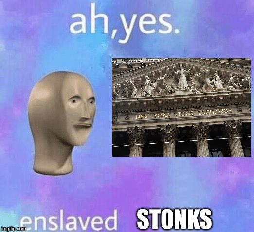 Ah Yes enslaved | STONKS | image tagged in ah yes enslaved | made w/ Imgflip meme maker