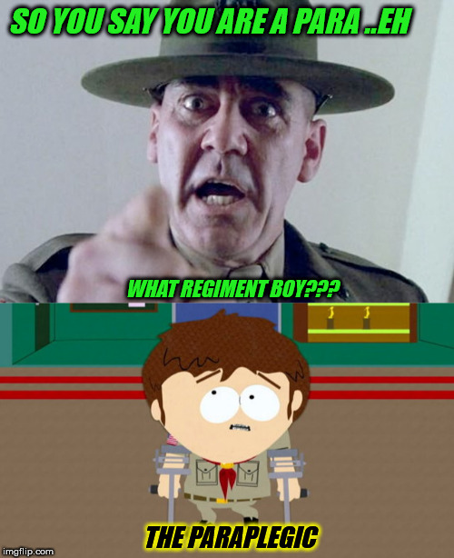 attention now!! | SO YOU SAY YOU ARE A PARA ..EH WHAT REGIMENT BOY??? THE PARAPLEGIC | image tagged in us army | made w/ Imgflip meme maker