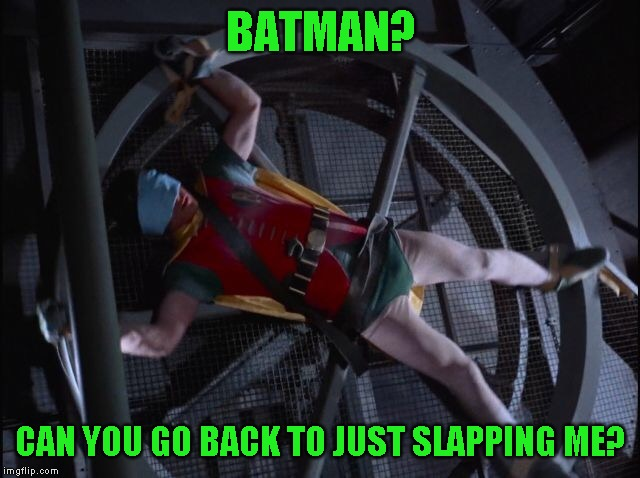 Careful what you ask for | BATMAN? CAN YOU GO BACK TO JUST SLAPPING ME? | image tagged in batman slapping robin | made w/ Imgflip meme maker