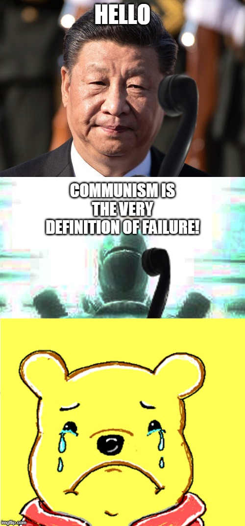 Xi Jinping crying |  HELLO; COMMUNISM IS THE VERY DEFINITION OF FAILURE! | image tagged in xi jinping,winnie the pooh,liberty prime,china,communism | made w/ Imgflip meme maker