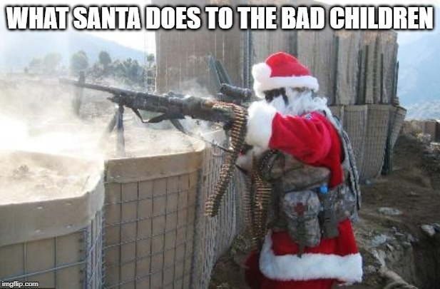 Hohoho | WHAT SANTA DOES TO THE BAD CHILDREN | image tagged in memes,hohoho | made w/ Imgflip meme maker