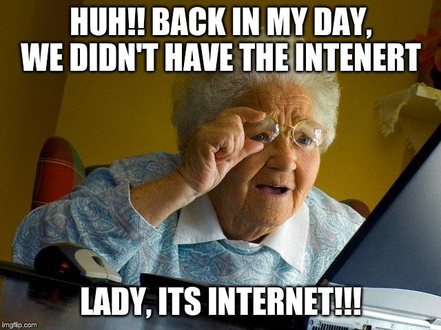 Grandma Finds The Internet Meme | HUH!! BACK IN MY DAY, WE DIDN'T HAVE THE INTENERT LADY, ITS INTERNET!!! | image tagged in memes,grandma finds the internet | made w/ Imgflip meme maker