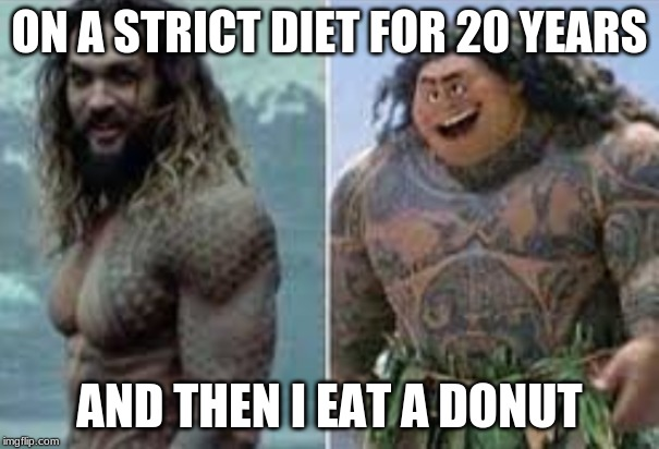 ON A STRICT DIET FOR 20 YEARS AND THEN I EAT A DONUT | image tagged in funny meme,diet | made w/ Imgflip meme maker