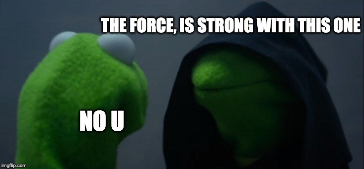 Evil Kermit Meme | THE FORCE, IS STRONG WITH THIS ONE NO U | image tagged in memes,evil kermit | made w/ Imgflip meme maker