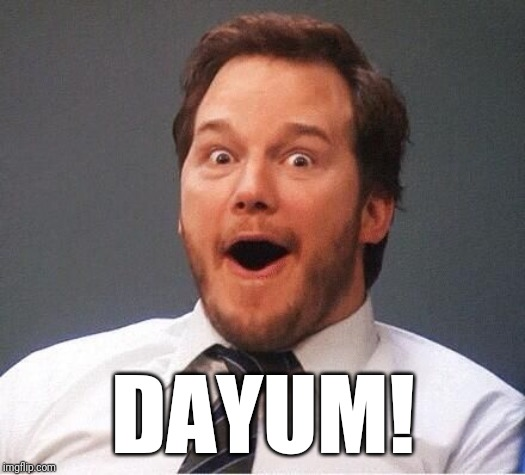 excited | DAYUM! | image tagged in excited | made w/ Imgflip meme maker