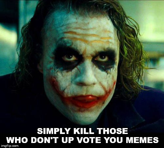 Joker. It's simple we kill the batman | SIMPLY KILL THOSE WHO DON'T UP VOTE YOU MEMES | image tagged in joker it's simple we kill the batman | made w/ Imgflip meme maker
