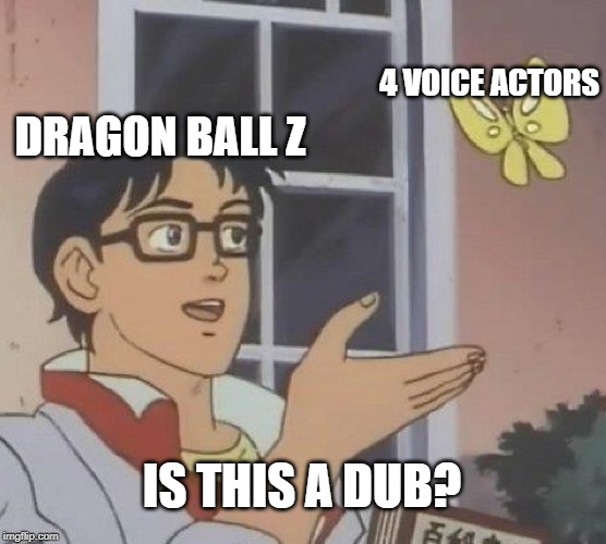 Is This A Pigeon | DRAGON BALL Z 4 VOICE ACTORS IS THIS A DUB? | image tagged in memes,is this a pigeon,dragon ball z,dragon ball,dragon ball super,super saiyan | made w/ Imgflip meme maker