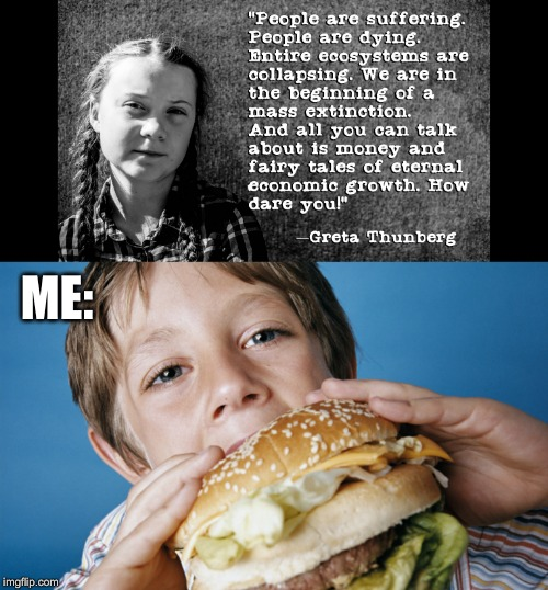 Cheeseburgers on tuesday | ME: | image tagged in climate change,greta thunberg | made w/ Imgflip meme maker