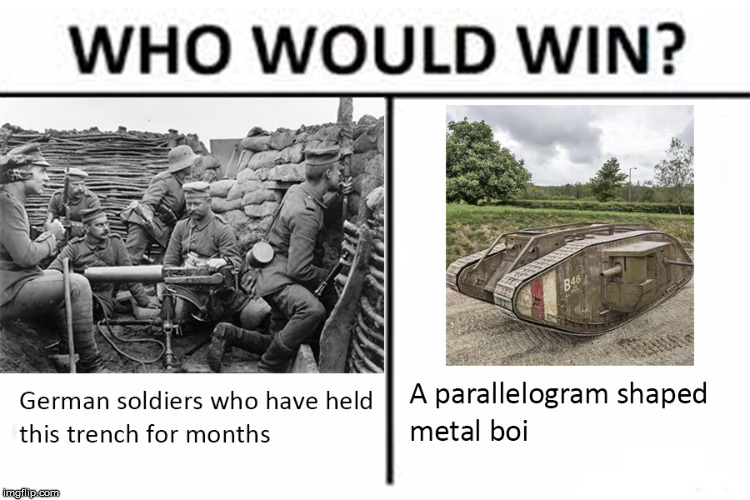 Low Effort WWI Meme | image tagged in historical meme,wwi,who would win,tank,history | made w/ Imgflip meme maker