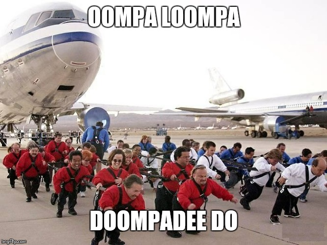 AFTER THE FACTORY SHUT DOWN. THEY GOT A NEW JOB |  OOMPA LOOMPA; DOOMPADEE DO | image tagged in oompa loompa | made w/ Imgflip meme maker