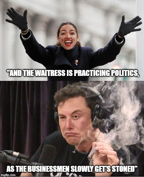 """AND THE WAITRESS IS PRACTICING POLITICS, AS THE BUSINESSMEN SLOWLY GET'S STONED"" 
